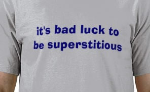 It's bad luck to be superstitious!